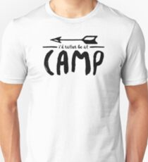i would rather be at camp  Unisex T-Shirt