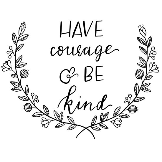 Have Courage and Be Kind by allthelove