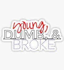 young, dumb, & broke Sticker