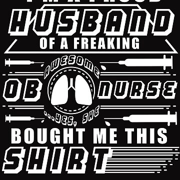 I'm An Obstetrics Nurse's Husband T Shirt by Teestart
