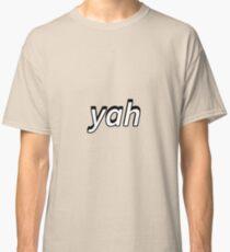 yah yah yah yah  Classic T-Shirt