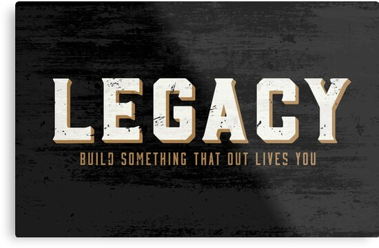 Legacy Build Something That Out Lives You Motivation Metal