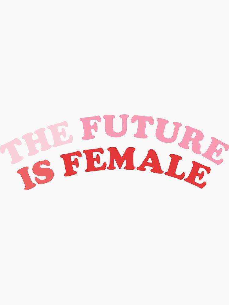 Die Zukunft ist weiblich von maddypease