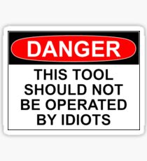 DANGER: THIS TOOL SHOULD NOT BE OPERATED BY IDIOTS Sticker