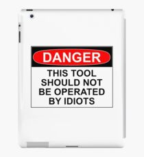 DANGER: THIS TOOL SHOULD NOT BE OPERATED BY IDIOTS iPad Case/Skin