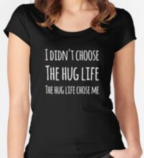 I didn't  choose the hug life the hug life chose me Women's Fitted Scoop T-Shirt