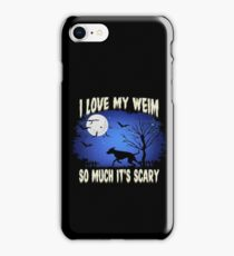 I Love My Weim So Much It's Scary iPhone Case/Skin
