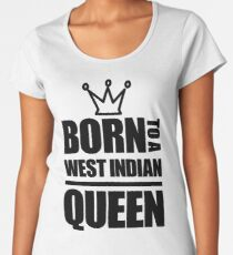 Born to a West Indian Queen Women's Premium T-Shirt