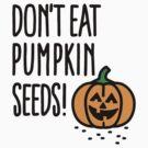 Don't eat pumpkin seeds! - Pregnant Halloween by LaundryFactory