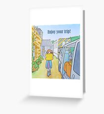Enjoy your trip!  Greeting Card