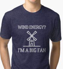 Wind energy? Big fan. Tri-blend T-Shirt