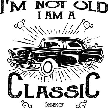 61st Birthday Design - Im Not Old I Am A Classic Since 1957 by kudostees