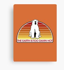 The Earth is Too Damn Hot! Canvas Print