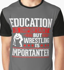 Education is important but wrestling is importanter Funny Graphic T-Shirt