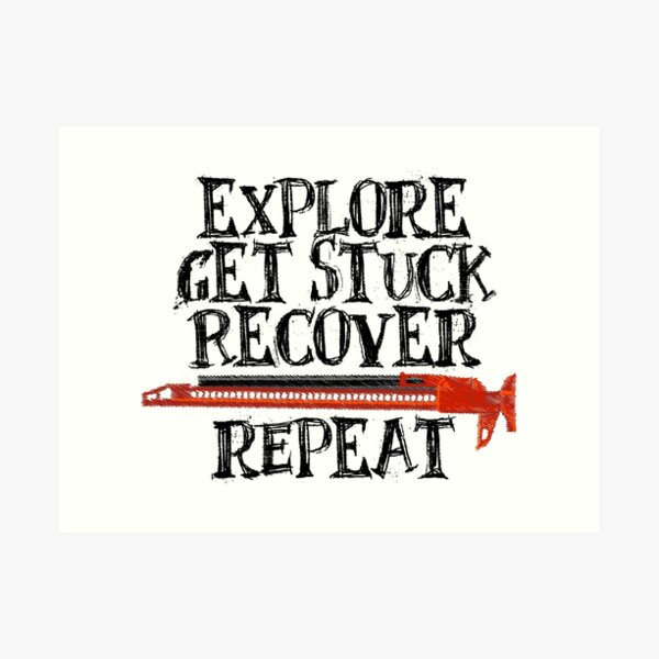 Explore, Get Stuck, Recover, Repeat Art Print