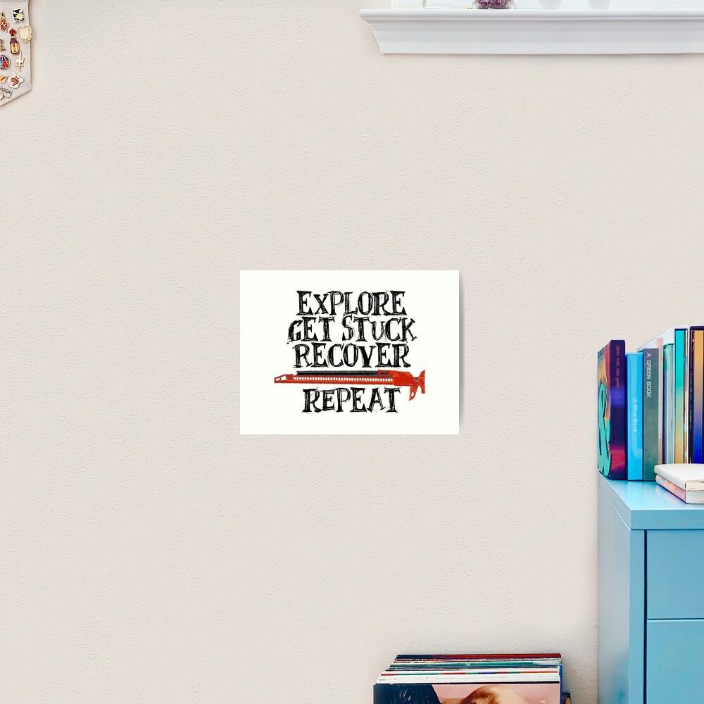 Explore, Get Stuck, Recover, Repeat Art Print