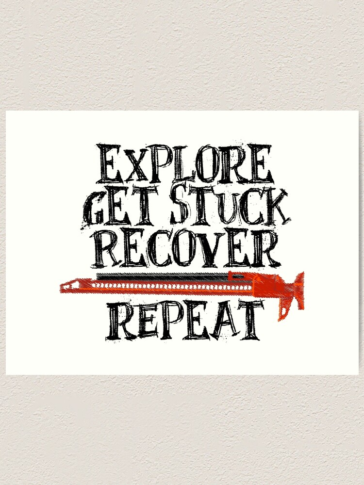 Alternate view of Explore, Get Stuck, Recover, Repeat Art Print