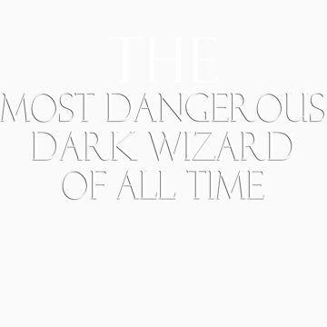The Most Dangerous Dark Wizard of All Time by Bobgoblin32
