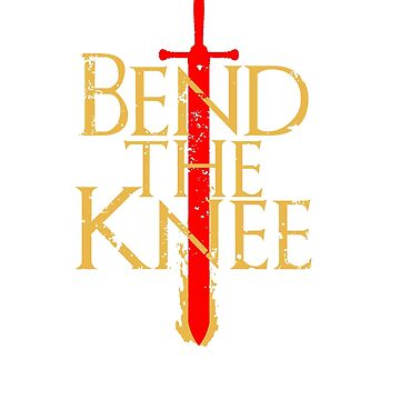 Game of Thrones: Bend the Knee by Severitas