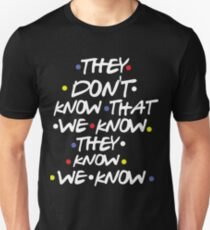 THEY DON'T KNOW THAT WE KNOW T-Shirt
