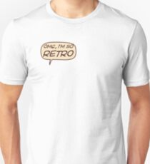 OMG, I'm so retro. Unisex T-Shirt