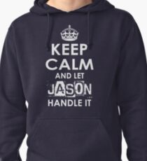 Keep Calm and Let Jason Handle It Pullover Hoodie