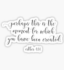 Christian Quote - Perhaps This Is The Moment For Which You Have Been Created Sticker