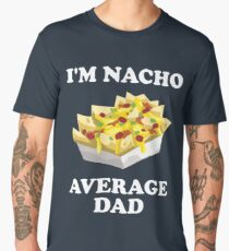 "Funny Nacho Design - ""I'm Nacho Average Dad"" Men's Premium T-Shirt"