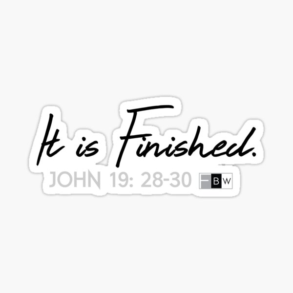 IT IS FINISHED. John 19:28-30 Sticker