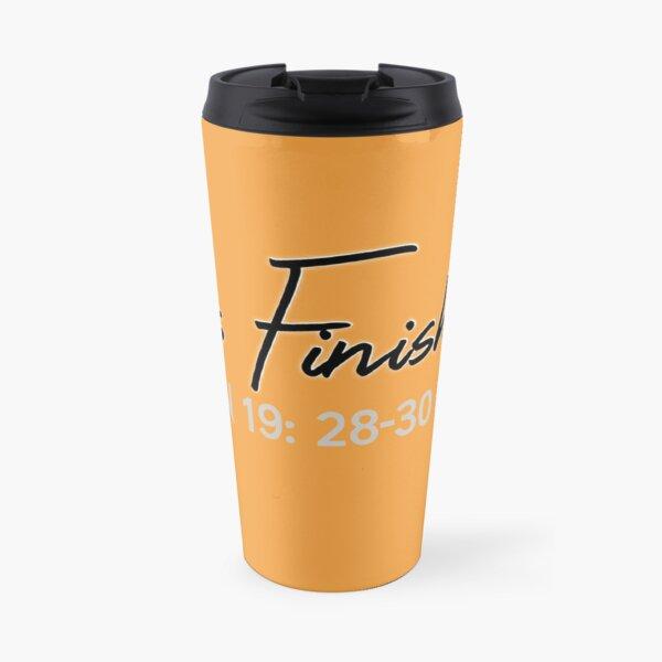 IT IS FINISHED. John 19:28-30 Travel Mug