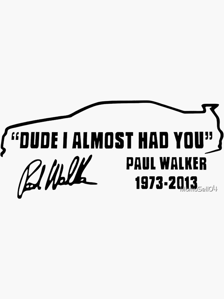 Paul Walker Dude I almost had you by MomuSell04