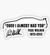 Paul Walker Dude I almost had you Sticker