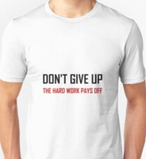 Do Not Give Up Hard Work Pays Off Unisex T-Shirt