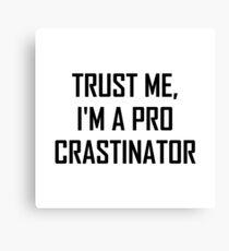 Trust Me Pro Procrastinator Canvas Print