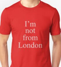I'm not from London Unisex T-Shirt