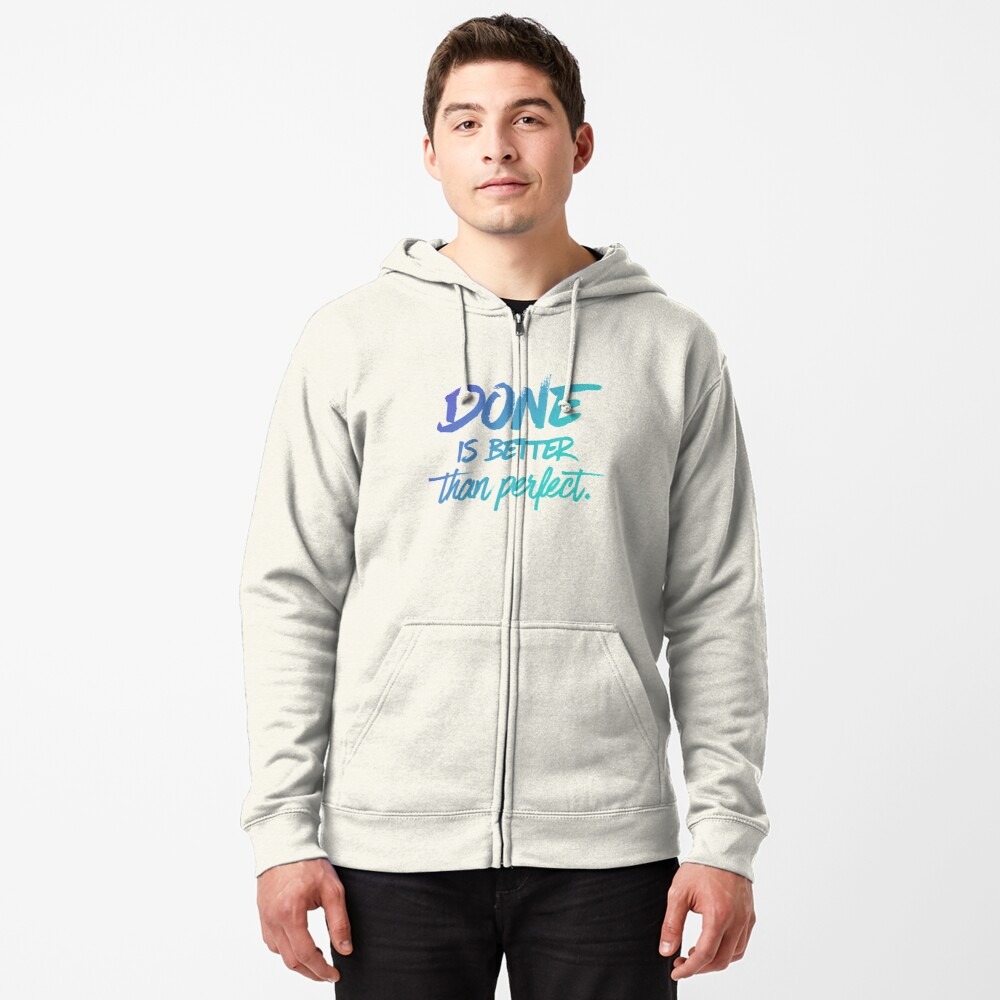 Done is better than perfect - Ombre Zipped Hoodie