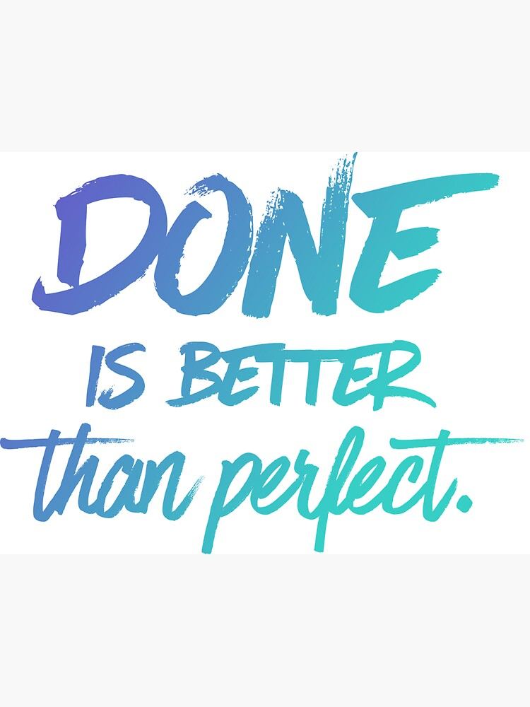 Done is better than perfect - Ombre by mirunasfia
