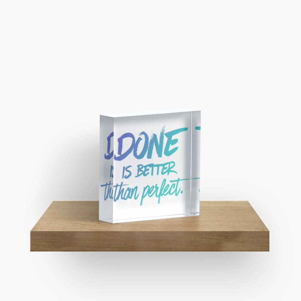Done is better than perfect - Ombre Acrylic Block