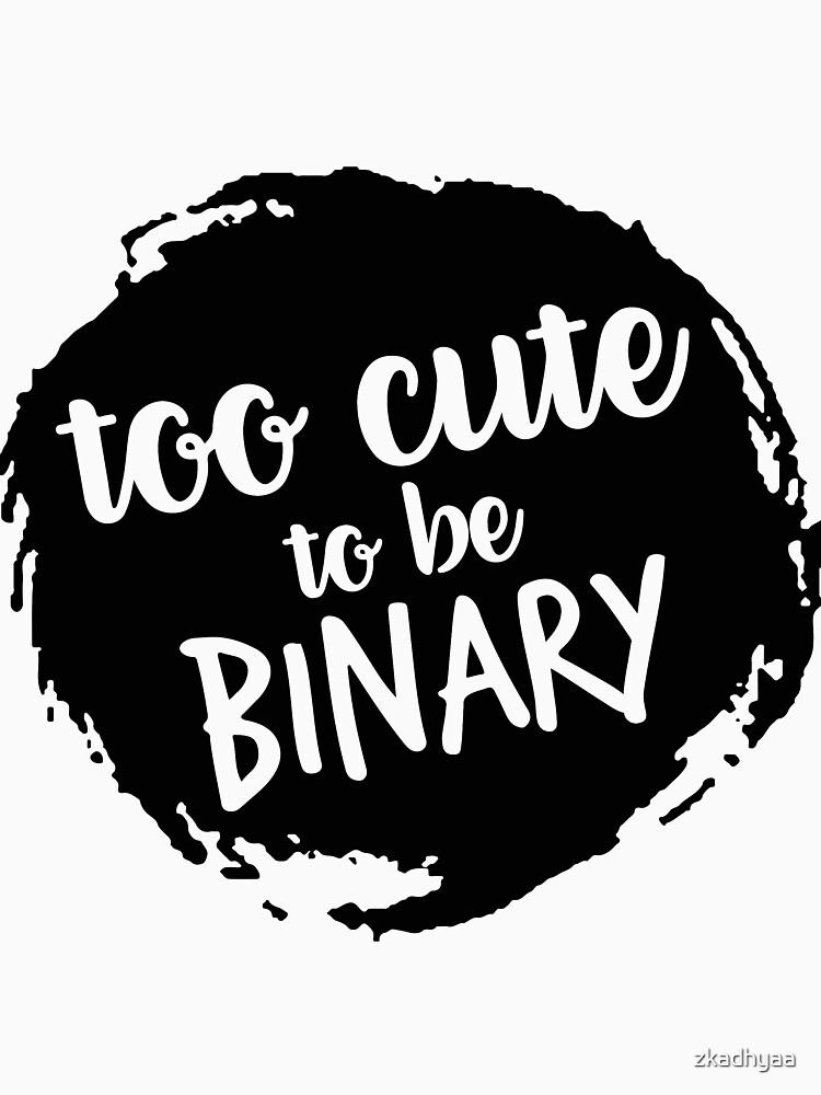 too cute to be binary classic t shirt by zkadhyaa redbubble Cool Binary Code too cute to be binary by zkadhyaa