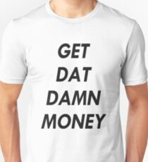 GET DAT DAMN MONEY Unisex T-Shirt