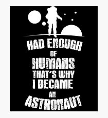 Had Enough Of Human That's Why Am Astronaut - Astronaut Cosmonaut, Space Traveler, Funny Photographic Print