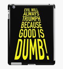 Good is dumb. iPad Case/Skin