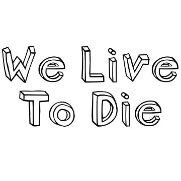 We Live, To Die by dboorin