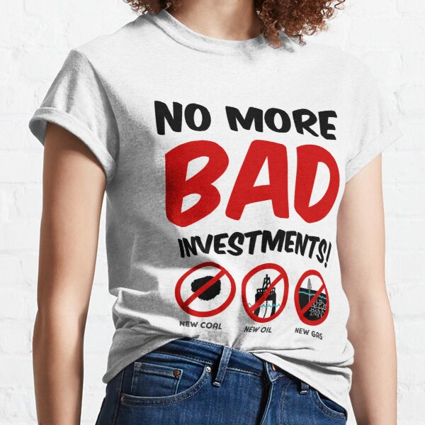 No more bad investments in new fossil fuel projects Classic T-Shirt