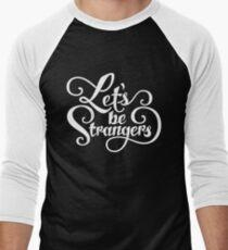 Let's Be Strangers T-Shirt