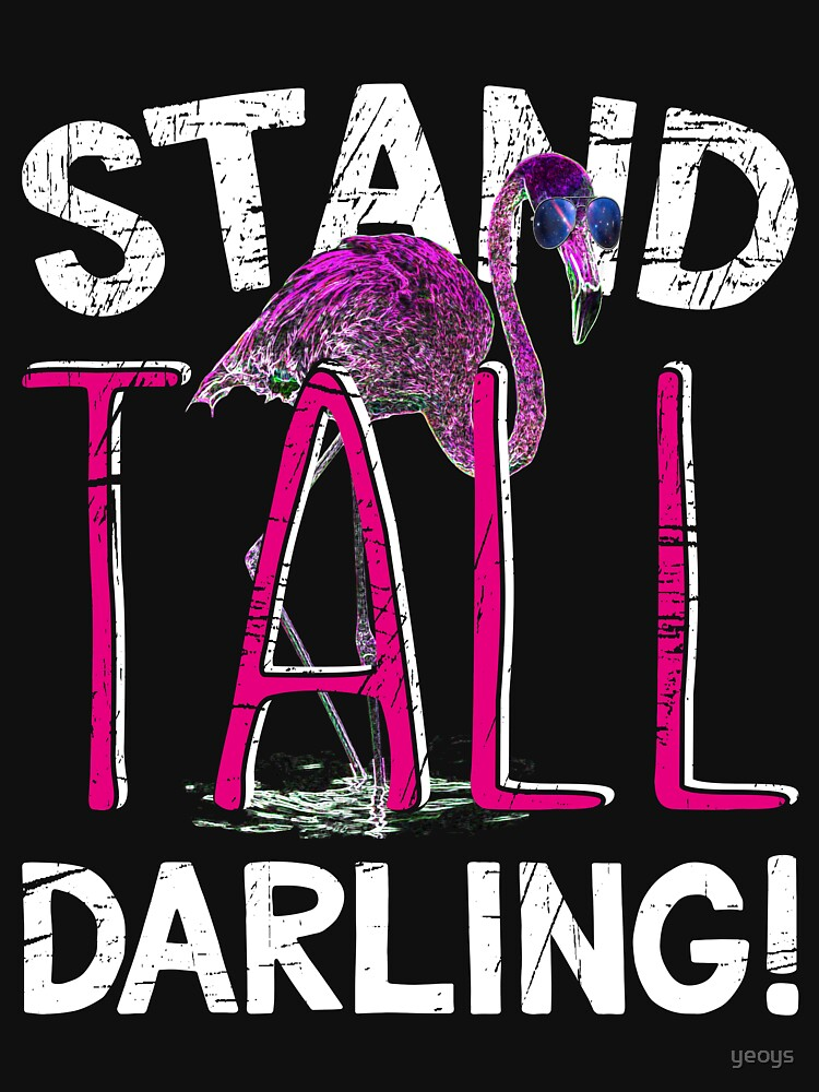 Pink Flamingo > Stand Tall Darling! > Funny Flamingo Quote by yeoys
