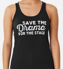 save the drama for the stage Racerback Tank Top