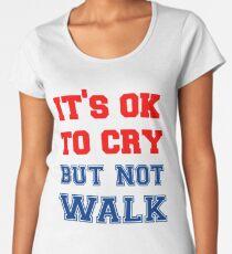 It's Ok to Cry... not Walk T shirt Women's Premium T-Shirt
