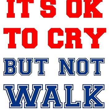 It's Ok to Cry... not Walk T shirt by Bydandy