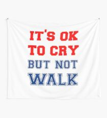 It's Ok to Cry... not Walk T shirt Wall Tapestry